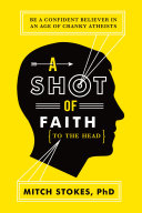 A Shot of Faith (to the Head): Be a Confident Believer in an Age of ...