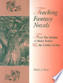 Teaching Fantasy Novels  From The Hobbit to Harry Potter and the Goblet of Fire