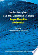 Maritime Security Issues in the South China Sea and the Arctic: Sharpened Competition or Collaboration?