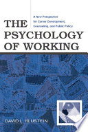 """""""The Psychology of Working: A New Perspective for Career Development, Counseling, and Public Policy"""" by David Blustein"""