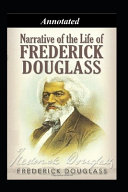 NARRATIVE OF THE LIFE OF FREDERICK DOUGLASS  AN AMERICAN SLAVE  Annotated  For Young Adult
