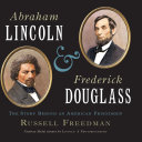 Abraham Lincoln and Frederick Douglass: The Story Behind an ...