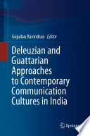 Deleuzian and Guattarian Approaches to Contemporary Communication Cultures in India