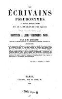 Les Écrivains Pseudonymes Et Autres Mystificateurs De La Litterature Française Pendant Les Quatre Derniers Siècles, Restitués A Leurs Véritables Noms