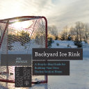 Backyard Ice Rink  A Step by Step Guide for Building Your Own Hockey Rink at Home  Countryman Know How