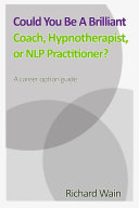 Could You Be A Brilliant Coach, Hypnotherapist Or NLP Practitioner?