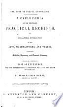 A Cyclopaedia of Six Thousand Practical Receipts