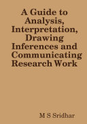A Guide to Analysis  Interpretation  Drawing Inferences and Communicating Research Work