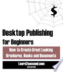 Desktop Publishing For Beginners How To Create Great Looking Brochures Books And Documents