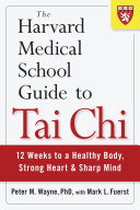 The Harvard Medical School Guide To Tai Chi 12 Weeks To A Healthy Body Strong Heart And Sharp Mind