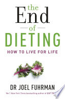 """The End of Dieting: How to Live for Life"" by Dr. Joel Fuhrman"