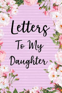 Letters to My Daughter  Mother to Daughter Notebook  Father to Daughter Journal  Awesome Pink Floral Novelty Gift Diary to Write in Book PDF