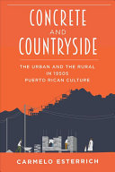 Concrete and countryside : articulations of the urban and the rural in 1950s Puerto Rican cultural p