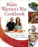 """The Brain Warrior's Way Cookbook: Over 100 Recipes to Ignite Your Energy and Focus, Attack Illness and Aging, Transform Pain into Purpose"" by Tana Amen BSN, RN, Daniel G. Amen, M.D."