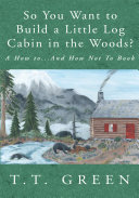 So You Want to Build a Little Log Cabin in the Woods? Book