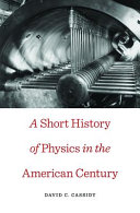 A Short History of Physics in the American Century Pdf/ePub eBook
