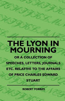 The Lyon In Mourning - Or A Collection Of Speeches, Letters, Journals Etc. Relative To The Affairs Of Price Charles Edward Stuart