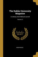 The Dublin University Magazine  A Literary And Political Journal