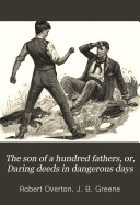 The Son of a Hundred Fathers, Or, Daring Deeds in Dangerous Days