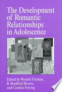 """The Development of Romantic Relationships in Adolescence"" by Wyndol Furman, B. Bradford Brown, Candice Feiring, Willard W. Hartup, Carolyn Shantz, Nancy Eisenberg, Robert Emde, Lois Hoffman, Eleanor E. Maccoby, Franz J. Monks, Ross Parke, Michael Rutter, Carolyn Zahn-Waxler"