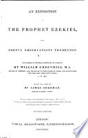 An Exposition of the Prophet Ezekiel  with useful observations thereupon  Delivered in several lectures     by William Greenhill     Revised and corrected by James Sherman     Second edition   With the text