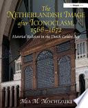 The Netherlandish Image After Iconoclasm 1566 672