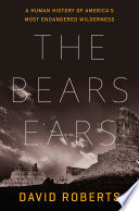 The Bears Ears: A Human History of America's Most Endangered Wilderness