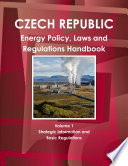 Czech Republic Energy Policy, Laws and Regulations Handbook Volume 1 Strategic Information and Basic Regulations