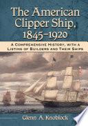 The American Clipper Ship  1845   1920