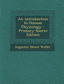 An Introduction to Human Physiology   Primary Source Edition