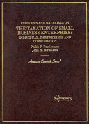 Problems and Materials on the Taxation of Small Business Enterprise