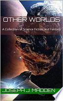Other Worlds  A Collection of Science Fiction and Fantasy