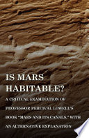 Is Mars Habitable  A Critical Examination of Professor Percival Lowell s Book  Mars and its Canals   with an Alternative Explanation