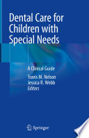 """Dental Care for Children with Special Needs: A Clinical Guide"" by Travis M. Nelson, Jessica R. Webb"