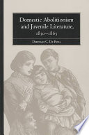 Domestic Abolitionism and Juvenile Literature  1830 1865
