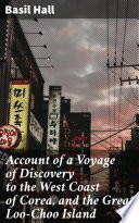 Account of a Voyage of Discovery to the West Coast of Corea  and the Great Loo Choo Island