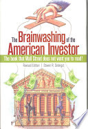 The Brainwashing of the American Investor  : The Book That Wall Street Does Not Want You to Read!