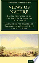 """""""Views of Nature: Or Contemplations on the Sublime Phenomena of Creation"""" by Alexander von Humboldt, Elise C. Otté, Henry George Bohn"""