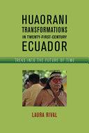Huaorani Transformations in Twenty-First-Century Ecuador