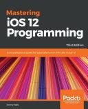 Mastering iOS 12 Programming