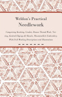 Weldon s Practical Needlework Comprising   Knitting  Crochet  Drawn Thread Work  Netting  Knitted Edgings   Shawls  Mountmellick Embroidery  With Full Working Descriptions and Illustrations