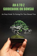 An A To Z Guidebook On Bonsai
