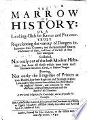 The Marrow Of History Or A Looking Glass For Kings And Princes Truly Representing The Variety Of Dangers Inherent To Their Crowns And The Lamentable Deaths Which Many Of Them Have Undergone Newly Corrected And Revised By R C Odrington Master Of Arts B L