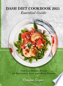 DASH DIET COOKBOOK 2021 Essential Guide