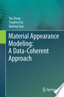 Material Appearance Modeling  A Data Coherent Approach Book