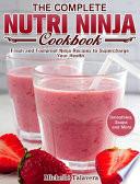 The Complete Nutri Ninja Cookbook