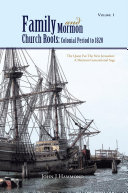 Volume 1 Family and Mormon Church Roots  Colonial Period to 1820