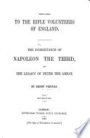 Dedicated to the Rifle Volunteers of England  The inheritance of Napoleon the Third  and the legacy of Peter the Great  By Ernest Veritas   Edited by W  L  B