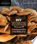 """""""DIY Mushroom Cultivation: Growing Mushrooms at Home for Food, Medicine, and Soil"""" by Willoughby Arevalo"""