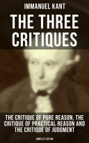 The Three Critiques: The Critique of Pure Reason, The Critique of Practical Reason and The Critique of Judgment (Complete Edition) Pdf/ePub eBook